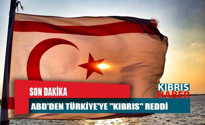 """ABD'den Türkiye'ye """"Kıbrıs"""" reddi"""