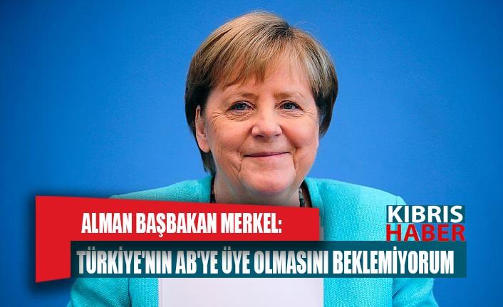 Alman Başbakan Merkel: Türkiye'nin AB'ye üye olmasını beklemiyorum
