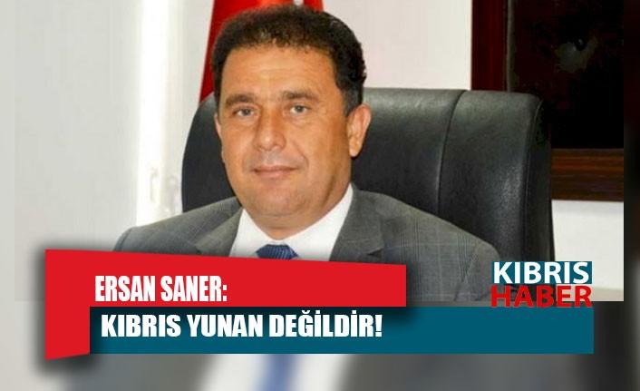 Başbakan Saner: Kıbrıs Yunan değildir!