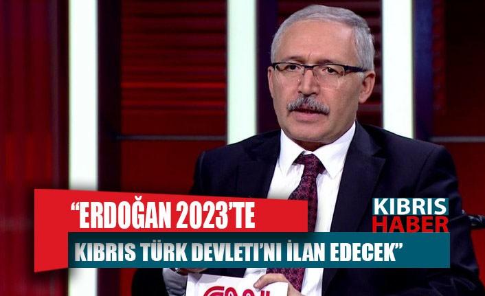 """""""Erdoğan 2023'te Kıbrıs Türk Devleti'ni ilan edecek"""""""