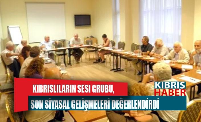 Kıbrıslıların Sesi Grubu, son siyasal gelişmeleri değerlendirdi