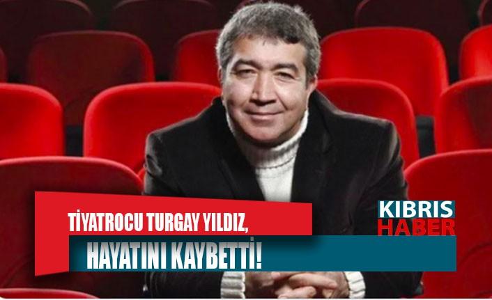 Tiyatrocu Turgay Yıldız hayatını kaybetti!