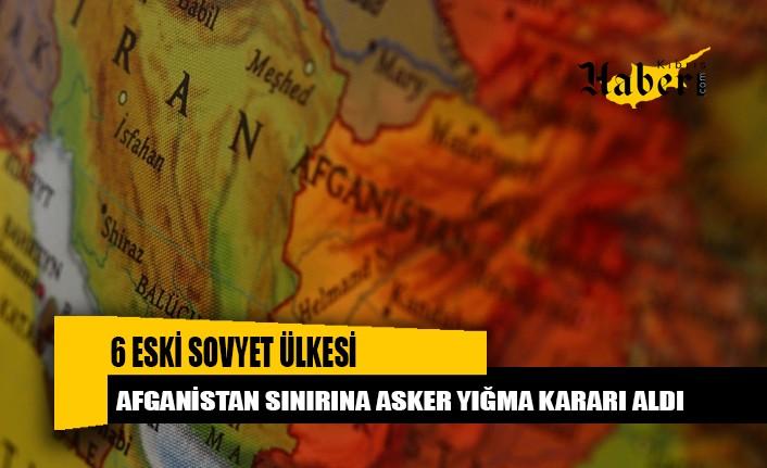 6 eski Sovyet ülkesi, Afganistan sınırına asker yığma kararı aldı