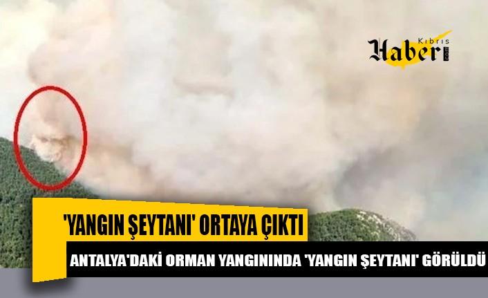 Antalya'daki orman yangınında 'yangın şeytanı' ortaya çıktı
