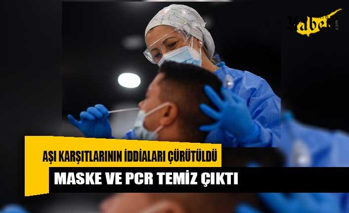 Aşı karşıtlarının iddiaları çürütüldü: Maske ve PCR temiz çıktı