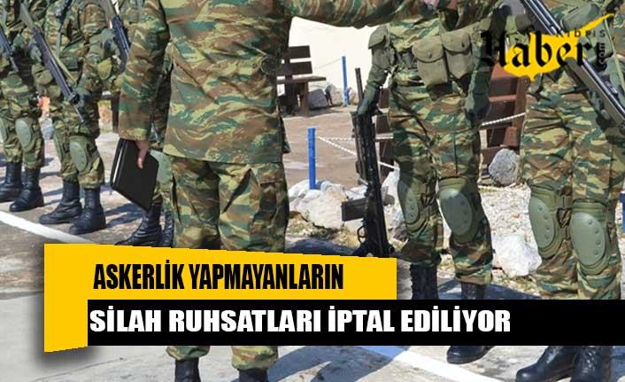 Askerlik görevini yapmayan kişilerin silah ruhsatları iptal ediliyor.