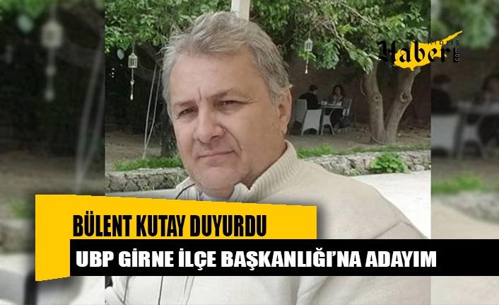 Bülent Kutay, UBP Girne İlçe Başkanlığı'na aday