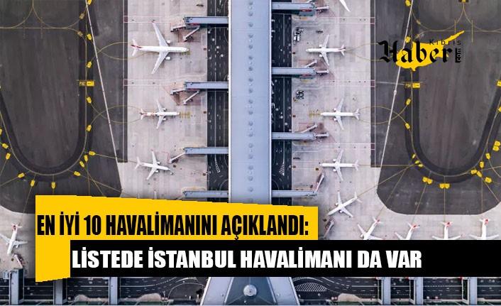 Dünyanın en iyi 10 havalimanını açıklandı: Listede İstanbul Havalimanı da var