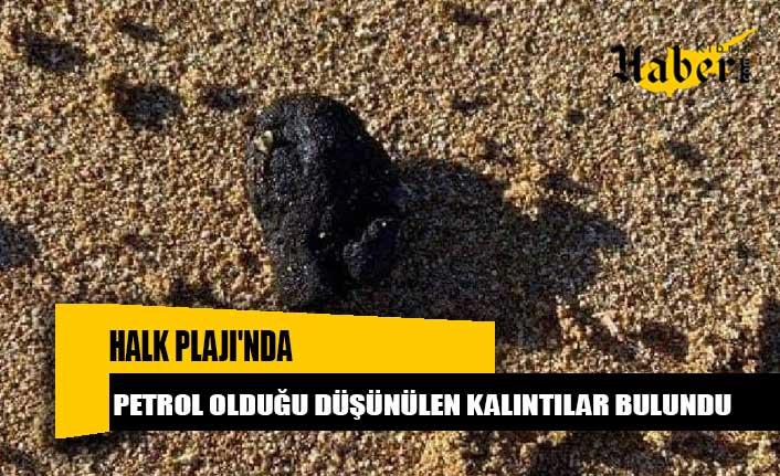 Halk Plajı'nda petrol olduğu düşünülen kalıntılar bulundu