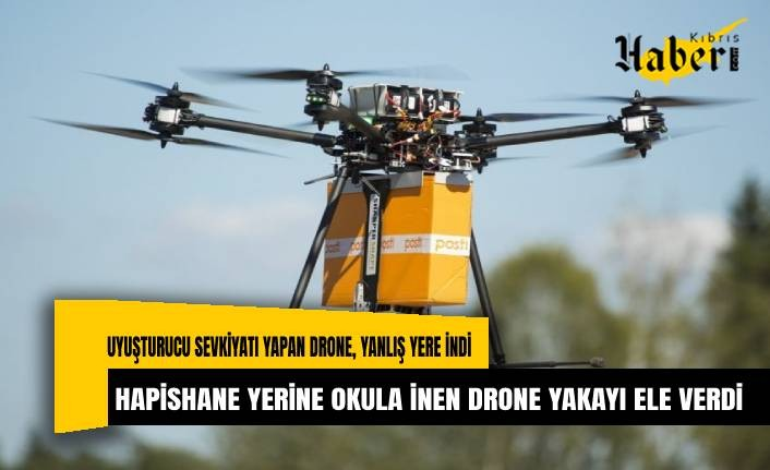 Hapishaneye uyuşturucu taşıyan drone yolunu şaşırınca okulun bahçesine indi