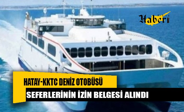 Hatay-KKTC deniz otobüsü seferlerinin izin belgesi alındı