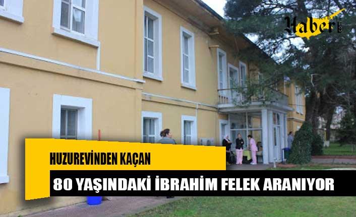 Huzurevinden kaçan 80 yaşındaki İbrahim Felek aranıyor!