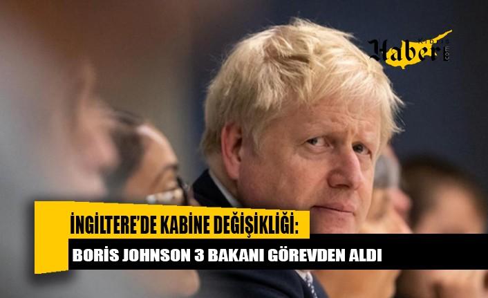 İngiltere'de kabine değişikliği: Boris Johnson 3 bakanı görevden aldı