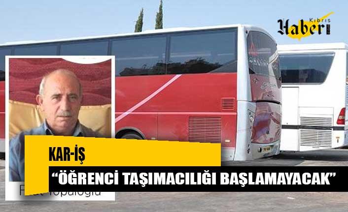 """KAR-İŞ: """"Öğrenci taşımacılığı başlamayacak"""""""