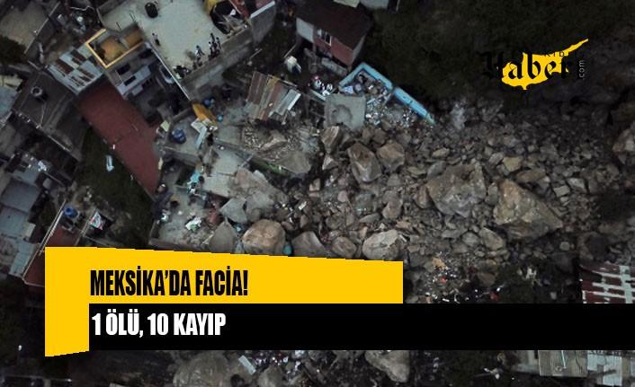 Meksika'da yamaçtan kopan dev kayalar evlerin üzerine düştü: 1 ölü, 10 kayıp