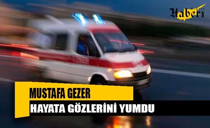 Mustafa Gezer Hayata Gözlerini Yumdu