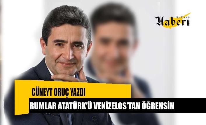 Rumlar Atatürk'ü Venizelos'tan öğrensin