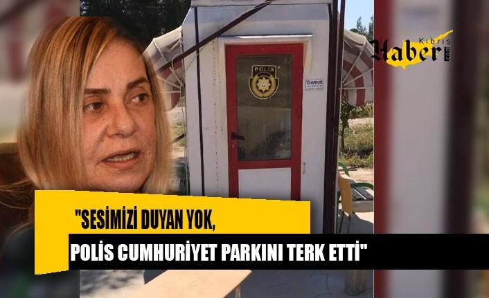 """""""Sesimizi duyan yok, polis Cumhuriyet Parkını terk etti"""""""