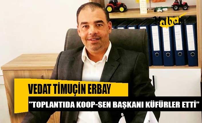 Timuçin Erbay: Güröz'ün saldırgan ve ağzı bozuk tavrı devam ettikçe diyalog kapısı açılmayacak
