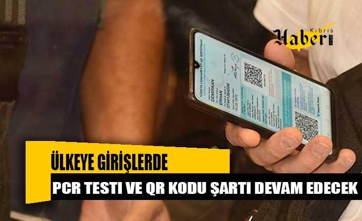 Ülkeye girişlerde PCR testi ve QR kodu şartı devam edecek
