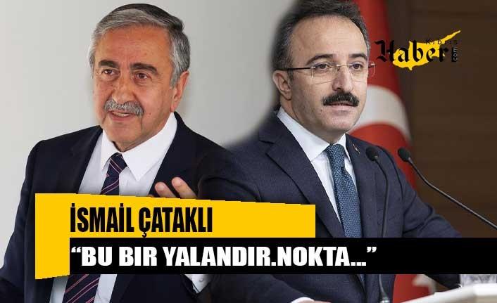 İsmail Çataklı: Mustafa Akıncı'ya giriş yasağı getirildiği iddiası yalandır