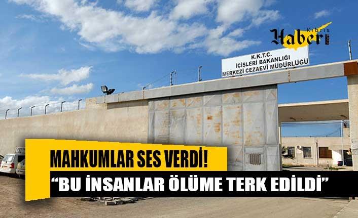 Mahkumlar ses verdi: Vaka sayısı 34 yükseldi, bu insanlar ölüme terk edildi