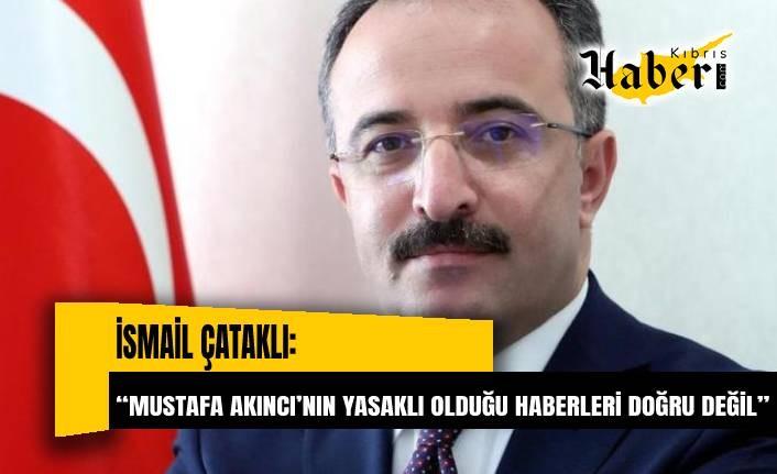 """""""MUSTAFA AKINCI'NIN YASAKLI OLDUĞU HABERLERİ DOĞRU DEĞİL"""""""