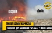 Tehlike bizimde kapımızda! Eskişehir çöp sahasında patlama.