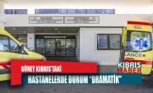 """GÜNEY KIBRIS'TAKİ HASTANELERDE DURUM """"DRAMATİK"""""""