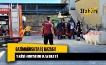 Gazimağusa'da iş kazası! 1 kişi hayatını kaybetti