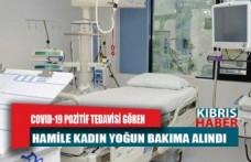 Son Dakika! 29 yaşındaki hamile kadın yoğun bakıma alındı