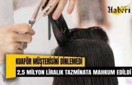Kuaför müşterisini dinlemedi, 2,5 milyon liralık tazminata mahkum edildi