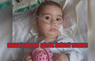 Karel bebek yaşam savaşını kaybetti…