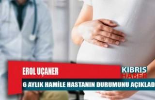 6 aylık hamile hastanın durumu hakkında açıklama