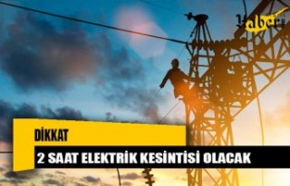 2 Saat Elektrik Kesintisi Olacak