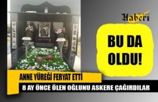 8 ay önce hayatını kaybeden oğlunu askere çağırdılar,...