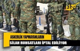 Askerlik görevini yapmayan kişilerin silah ruhsatları...