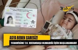 Asya bebeğin tedavisine Türkiye vatandaşı olmadığı...