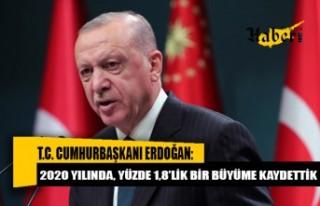 Erdoğan: 2020 yılında, yüzde 1,8'lik bir büyüme...