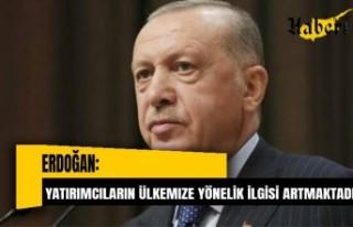 Erdoğan: Uluslararası yatırımcıların ülkemize...