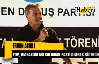 """Erhan Arıklı: """"YDP, KKTC'ye uygulanan ambargoları..."""