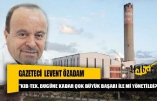 Gazeteci Levent Özadam'ın, Bakan Arıklı ve Kıb-Tek...
