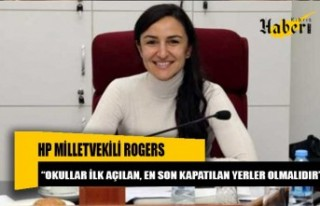 "HP Milletvekili Rogers: ""Okullar ilk açılan, en..."