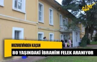 Huzurevinden kaçan 80 yaşındaki İbrahim Felek...