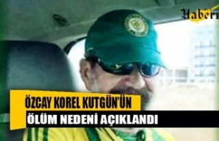 Özcay Korel Kutgün'ün ölüm sebebi belli oldu...