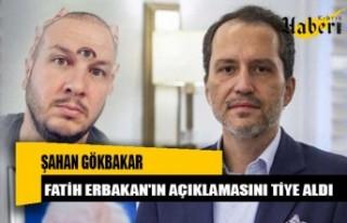 Şahan Gökbakar, Fatih Erbakan'ın açıklamasını...