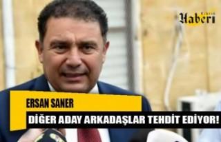 Saner: Diğer aday arkadaşlar tehdit ediyor!