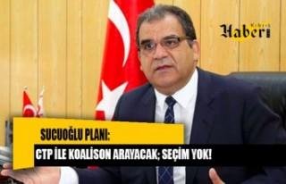 SUCUOĞLU PLANI: CTP İLE KOALİSON ARAYACAK; SEÇİM...