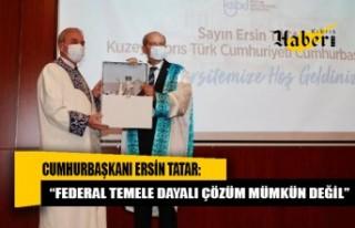 """Tatar: """"Federal temele dayalı çözüm mümkün..."""