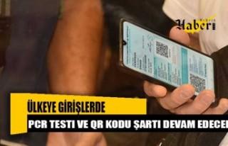 Ülkeye girişlerde PCR testi ve QR kodu şartı devam...